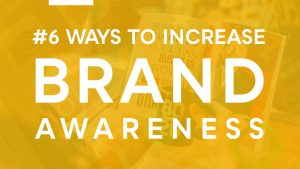 How To Increase Brand Awareness: 6 Most Effective Ways